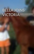 BELLA JOINS VICTORIA!!!!!!!!!!!!!!!!!!!!! by kcatgirl122196