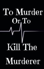To Murder Or To Kill The Murderer (4) DRAFT by TownsAndCities