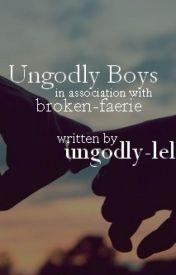 Ungodly Boys by ungodly-lel