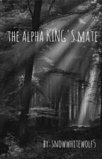 The Alpha King's Mate by Snowwhitewolf5
