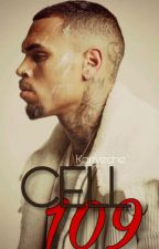 Cell 109 || Chris Brown © Wattys 2016 Winner  by Karrveche