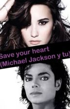 Save your heart (Michael Jackson y tu) by silienim