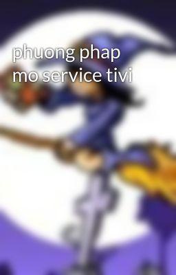 phuong phap mo service tivi