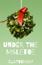 Under The Mistletoe [Completed] by ClatoTHG07