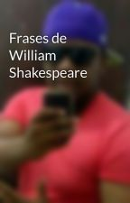 Frases de William Shakespeare by uanderson20