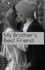 My Brother's Best Friend [Completed] by von_leigh