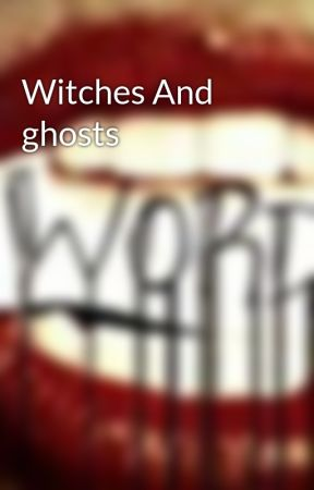 Witches And ghosts by JustPlainme