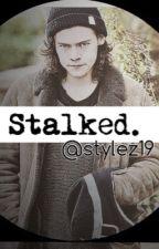 Stalked. (Harry Styles A.U.) by stylez19