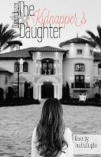 The Kidnappers Daughter (ON HOLD) by QueenBlazer