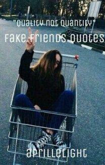 Fake Friends Quotes - Aprille Light - Wattpad