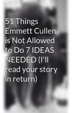 51 Things Emmett Cullen is Not Allowed to Do 7 IDEAS NEEDED (I'll read your story in return) by madsj20