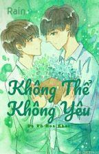 [Long fic] [KaiYuan_XiHong] Không thể không yêu by Rain_TFBOYS_99