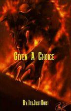 Given A Choice by ItsJustDori