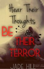 Hear Their Thoughts, Be Their Terror [COMPLETED][UNEDITED] by xJadeHillx
