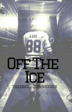 Off The Ice // A Patrick Kane Fanfic by theyarenotpunkrock