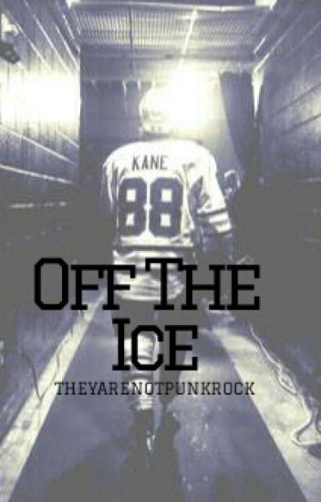 Off The Ice // A Patrick Kane Fanfic