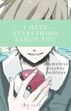 I Hate Everything About You by leafyx