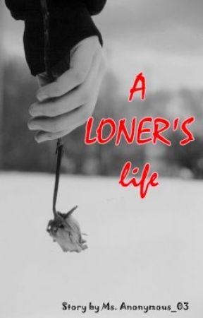 A Loner's Life (SHORT STORY) by Jollyjollyjoyyjoy