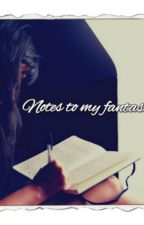 Notes to my fantasies by not_needy