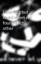 I was lost but loved when we found each other by illbeablackangel4u