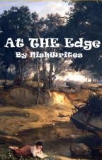 At The Edge ( On Hold) by bibliophileNish