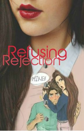 Refusing Rejection [UN COMPLETED] by joyful_marbles