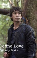 Define Love (Bellamy Blake) (The 100) by UCallThsASearchParty
