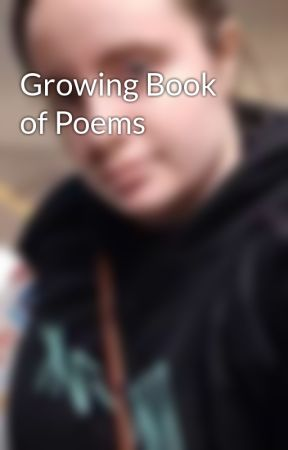Growing Book of Poems by ANTBR14