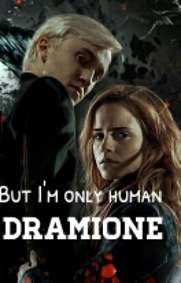 Dramione - But I'm only human