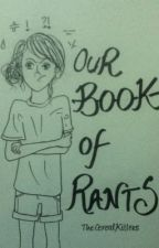 Our Book of Rants by TheCerealKillers