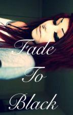 Fade to Black (Ryan Seaman fanfic) by HoodsUp