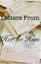 Letters from her to him by iftigerscouldfly