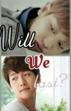 Will we last? (Baekyeol Fanfiction) by kpopper222
