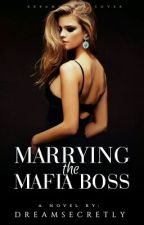Marrying The Mafia Boss (COMPLETE) by Dream_Secretly
