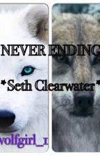 Never Ending (Seth Clearwater) by wolfgirl_1