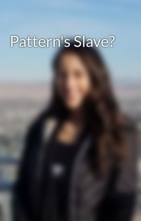 Pattern's Slave? by j94ever