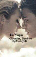 The Vampire Chronicles, NewBorn (Book 1) by MadisynB