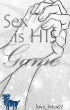 SEX is HIS GAME [ON HOLD] by Love_bites07
