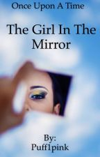 Once Upon A Time: The Girl In The Mirror by justthatmortal