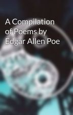A Compilation of Poems by Edgar Allen Poe by kai13354