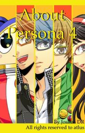 About Persona 4 by JoshuaDR