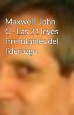 Maxwell, John C - Las 21 leyes irrefutables del liderazgo by Ricardo_Morante