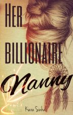 Her Billionaire Nanny (On Hold till May)  by kiarasinha