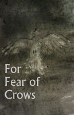 For Fear of Crows by AliceLawrence2