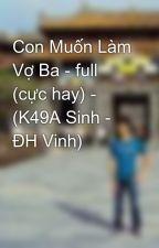 Con Muốn Làm Vợ Ba - full (cực hay) - (K49A Sinh - ĐH Vinh) by quangxuyen88