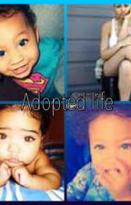 Adopted life by girl_u_guessed_it13