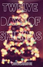 12 Days of Shipmas by CarterIsNotOnFire