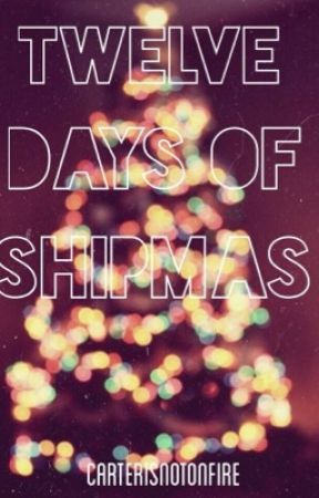 12 Days of Shipmas by CarterIsNotOnFire