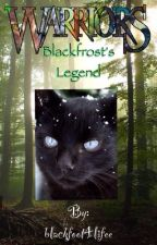 Blackfrost's Legend: a warrior cat fanfic by blackstar4lifee