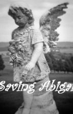 Saving Abigail by lily_rose777